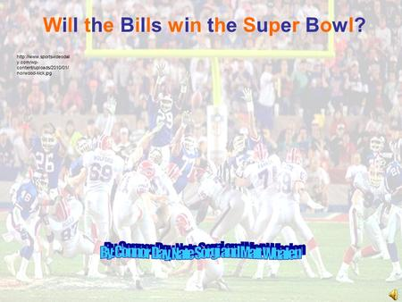 Will the Bills win the Super Bowl?Will the Bills win the Super Bowl?  y.com/wp- content/uploads/2010/01/ norwood-kick.jpg.