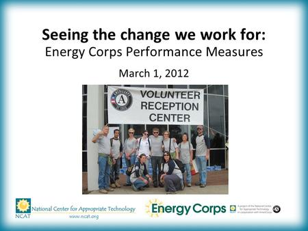 Seeing the change we work for: Energy Corps Performance Measures March 1, 2012.