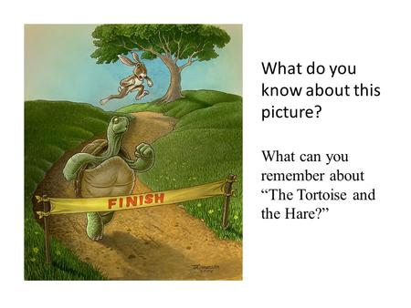 "What do you know about this picture? What can you remember about ""The Tortoise and the Hare?"""
