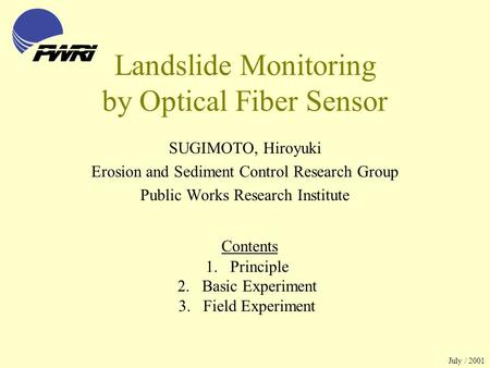 Landslide Monitoring by Optical Fiber Sensor SUGIMOTO, Hiroyuki Erosion and Sediment Control Research Group Public Works Research Institute 1.Principle.
