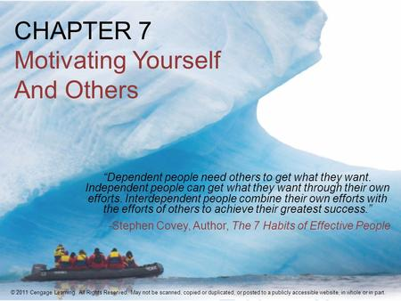 "CHAPTER 7 Motivating Yourself And Others ""Dependent people need others to get what they want. Independent people can get what they want through their own."