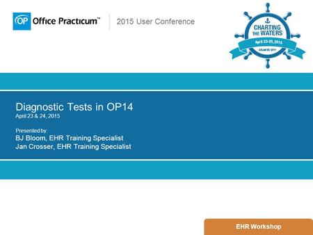 2015 User Conference Diagnostic Tests in OP14 April 23 & 24, 2015 Presented by: BJ Bloom, EHR Training Specialist Jan Crosser, EHR Training Specialist.
