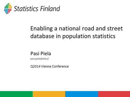 Enabling a national road and street database in population statistics Pasi Piela Q2014 Vienna Conference.