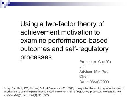 Using a two-factor theory of achievement motivation to examine performance-based outcomes and self-regulatory processes Presenter: Che-Yu Lin Advisor:
