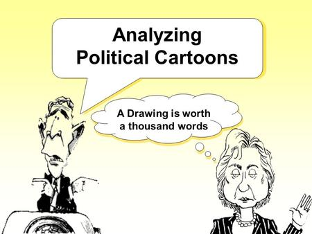 Analyzing Political Cartoons A Drawing is worth a thousand words.
