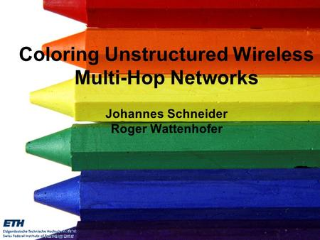 Johannes PODC 2009 –1 Coloring Unstructured Wireless Multi-Hop Networks Johannes Schneider Roger Wattenhofer TexPoint fonts used in EMF. Read.