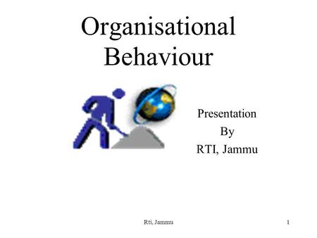 Rti, Jammu1 Organisational Behaviour Presentation By RTI, Jammu.