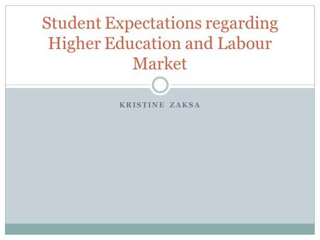 KRISTINE ZAKSA Student Expectations regarding Higher Education and Labour Market.