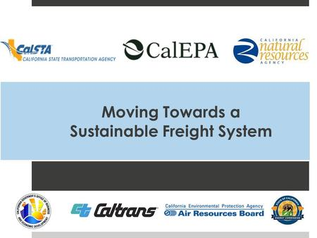 Moving Towards a Sustainable Freight System. Executive Order B-32-15 Action Plan – July 2016 Targets Actions Pilot Projects 2.