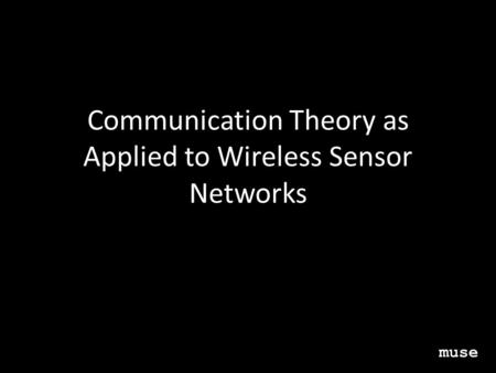 Communication Theory as Applied to Wireless Sensor Networks muse.