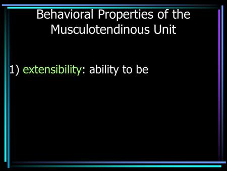 Behavioral Properties of the Musculotendinous Unit