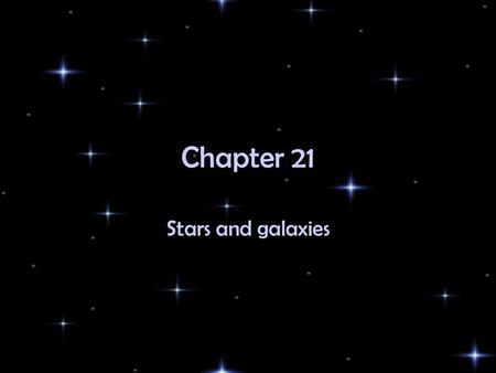 Chapter 21 Stars and galaxies. Chapter 21 Stars and their Characteristics Kinds of Stars Formation of Stars Galaxies and the Universe.
