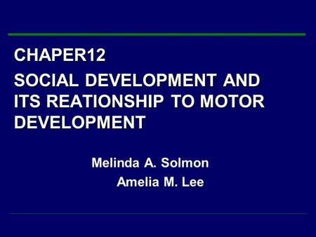 CHAPER12 SOCIAL DEVELOPMENT AND ITS REATIONSHIP TO MOTOR DEVELOPMENT Melinda A. Solmon Amelia M. Lee.
