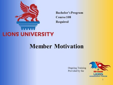 Member Motivation Bachelor's Program Course 108 Required 1 Ongoing Training Provided by the.