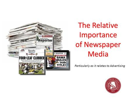 The Relative Importance of Newspaper Media Particularly as it relates to Advertising.