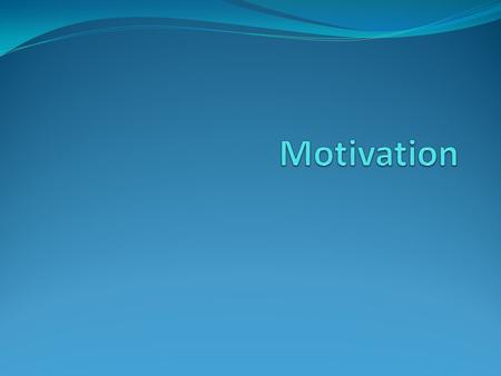 Motivation Motivation – All the processes involved in starting, directing, and maintaining physical and psychological activities.