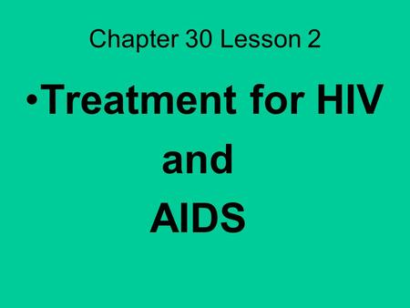 Chapter 30 Lesson 2 Treatment for HIV and AIDS. Detecting HIV Antibodies 2 phases of testing that have and accuracy of 99% Takes anywhere from 2 weeks.
