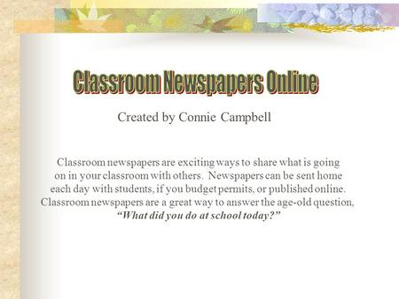 Created by Connie Campbell Classroom newspapers are exciting ways to share what is going on in your classroom with others. Newspapers can be sent home.