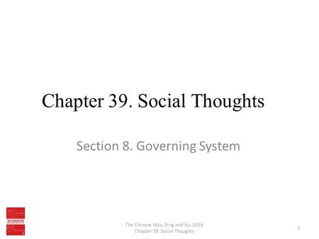 Chapter 39. Social Thoughts Section 8. Governing System The Chinese Way, Ding and Xu, 2014 Chapter 39. Social Thoughts 1.