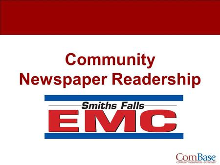 Community Newspaper Readership. The EMC, Smiths Falls Newspaper Readership What is ComBase? Study Overview Readership Overview Demographics How Much of.