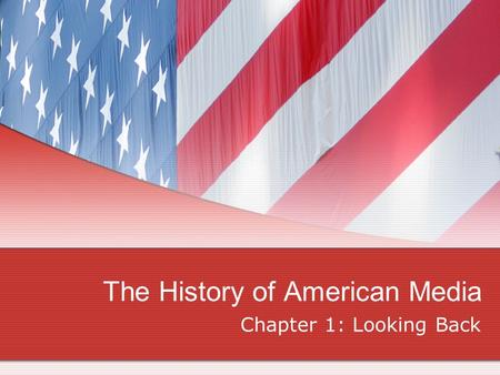 The History of American Media Chapter 1: Looking Back.