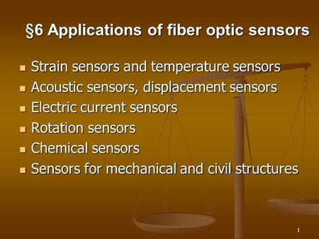 1 §6 Applications of fiber optic sensors Strain sensors and temperature sensors Strain sensors and temperature sensors Acoustic sensors, displacement sensors.