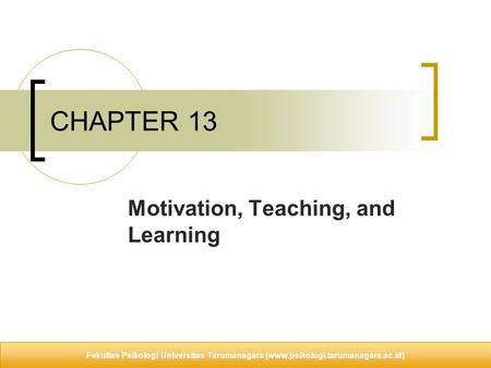 © 2009 McGraw-Hill Higher Education. All rights reserved. CHAPTER 13 Motivation, Teaching, and Learning Fakultas Psikologi Universitas Tarumanagara (www.psikologi.tarumanagara.ac.id)
