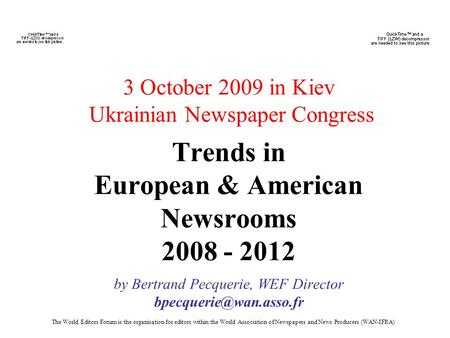 The World Editors Forum is the organisation for editors within the World Association of Newspapers and News Producers (WAN-IFRA) 3 October 2009 in Kiev.