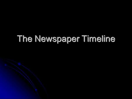 The Newspaper Timeline. 1690 Newspapers Come to the United States Publick Occurrences Both Foreign and Domestick Publick Occurrences Both Foreign and.