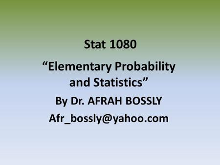 "Stat 1080 ""Elementary Probability and Statistics"" By Dr. AFRAH BOSSLY"