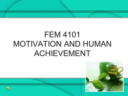 1 FEM 4101 MOTIVATION AND HUMAN ACHIEVEMENT. 2 ZARINAH ARSHAT CONSULTATION : Wed 2- 4pm, Fri 10am-12pm ROOM : A104, Department of Human Development and.