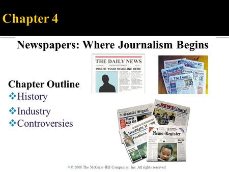 Newspapers: Where Journalism Begins  © 2008 The McGraw-Hill Companies, Inc. All rights reserved Chapter Outline  History  Industry  Controversies.