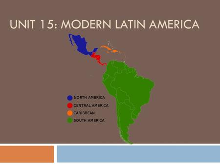 "UNIT 15: MODERN LATIN AMERICA. Where is Latin America?  Latin America is defined as Central and South America.  The term ""Latin"" stems from the language."