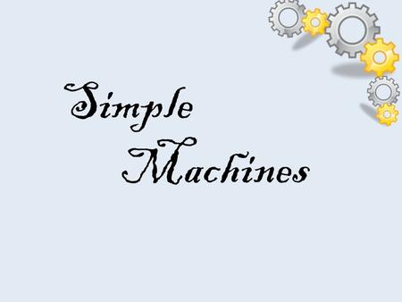 Simple Machines. <strong>Definition</strong>: A device that changes the direction of the Force that is applied to do a <strong>job</strong>. For Example: Ramp In order to lift a crate.