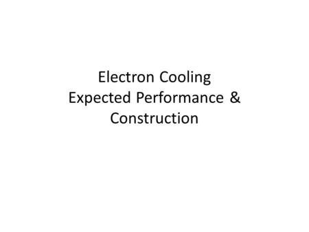 Electron Cooling Expected Performance & Construction.