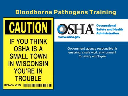 Bloodborne Pathogens Training Government agency responsible fir ensuring a safe work environment for every employee.