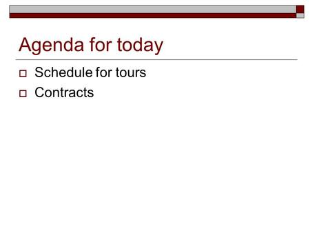 Agenda for today  Schedule for tours  Contracts.