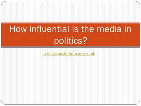 Www.educationforum.co.uk How influential is the media in politics?