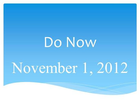 Do Now November 1, 2012. 1. Physical properties are: A.those properties which include combustibilty, flammability, and reactivity. B.those properties.