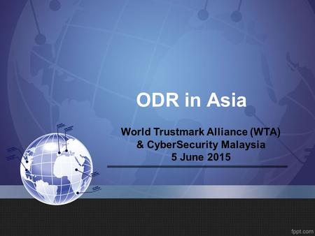 ODR in Asia World Trustmark Alliance (WTA) & CyberSecurity Malaysia 5 June 2015.