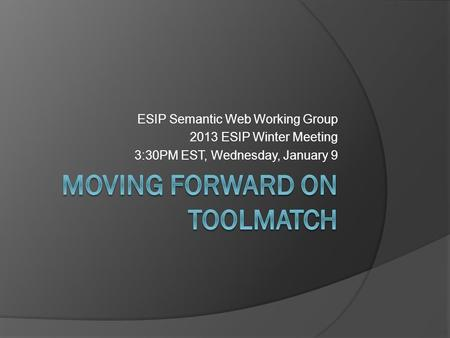 ESIP Semantic Web Working Group 2013 ESIP Winter Meeting 3:30PM EST, Wednesday, January 9.