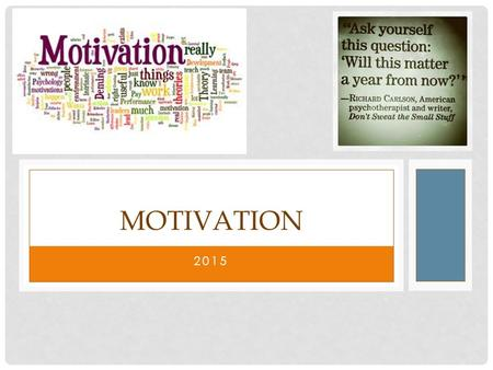 2015 MOTIVATION. How we motivate ourselves to take action is one of the keys to long-term success. (Canfield, 2005; Krauss, 2002; Smith, 2004)