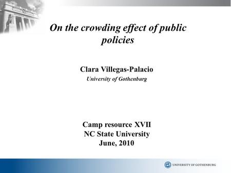 On the crowding effect of public policies Clara Villegas-Palacio University of Gothenburg Camp resource XVII NC State University June, 2010.