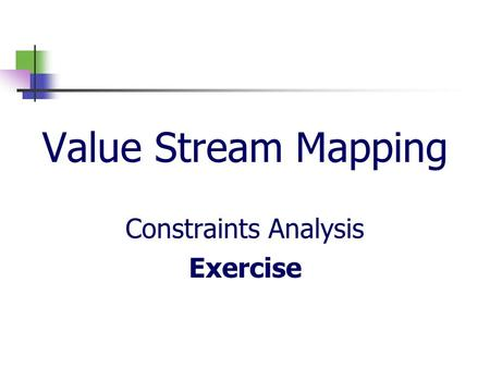 Value Stream Mapping Constraints Analysis Exercise.