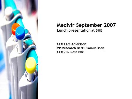 Medivir September 2007 Lunch presentation at SHB CEO Lars Adlersson VP Research Bertil Samuelsson CFO / IR Rein Piir.