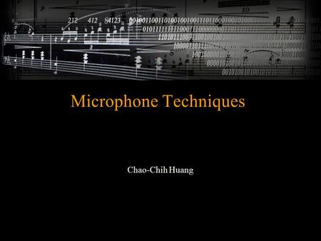 Microphone Techniques Chao-Chih Huang. Microphone Techniques INTRODUCTION TO MICROPHONES Diaphragm Dynamic Mic: Moving Coil and Ribbon Mic Condenser Mic/