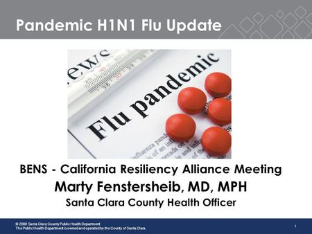 1 © 2008 Santa Clara County Public Health Department The Public Health Department is owned and operated by the County of Santa Clara. Pandemic H1N1 Flu.