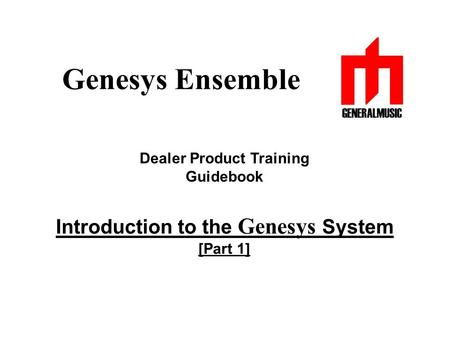 Genesys Ensemble Dealer Product Training Guidebook Introduction to the Genesys System [Part 1]