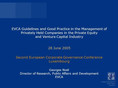 EVCA Guidelines and Good Practice in the Management of Privately Held Companies in the Private Equity and Venture Capital Industry 28 June 2005 Second.