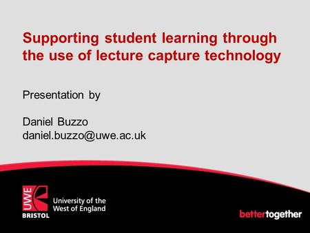 Supporting student learning through the use of lecture capture technology Presentation by Daniel Buzzo